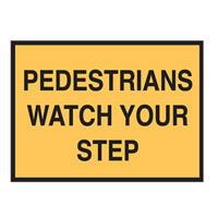 Temporary Traffic Control Sign - Pedestrians Watch Your Step - H600mm x W900mm